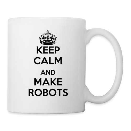 Keep Calm and Make Robots - Coffee/Tea Mug