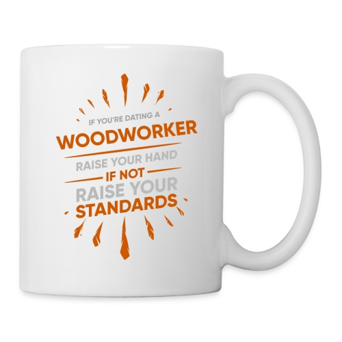 If You're Dating A WOODWORKER Raise Your Hand If - Coffee/Tea Mug