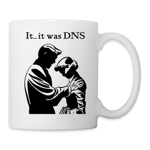 It...it was DNS - Coffee/Tea Mug