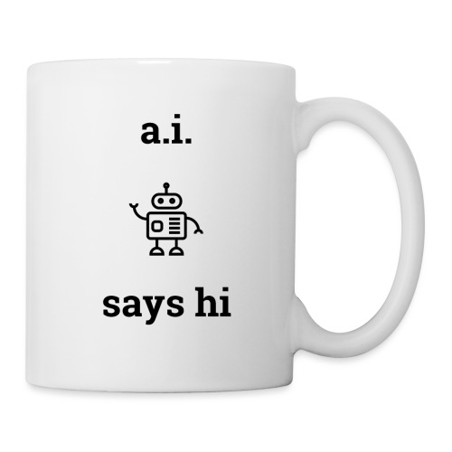 A.I. Says Hi - Coffee/Tea Mug