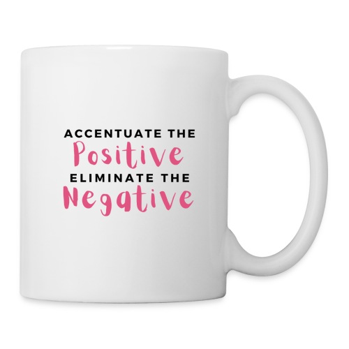 Accentuate the Positive - Coffee/Tea Mug