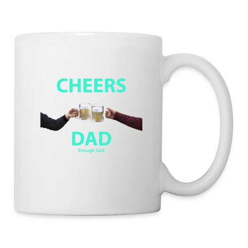 Cheers DAD enough said - Coffee/Tea Mug