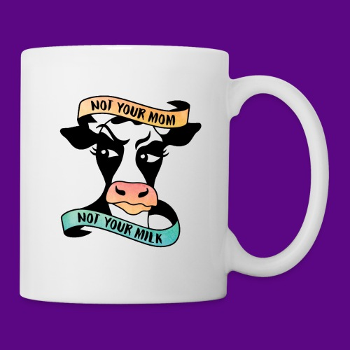 NOT YOUR MOM NOT YOUR MILK - Coffee/Tea Mug