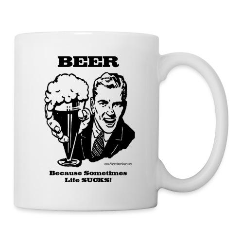 BEER Because Sometimes Life Sucks! - Coffee/Tea Mug