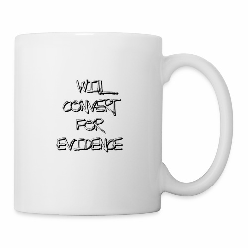 Will Convert for Evidence - Coffee/Tea Mug