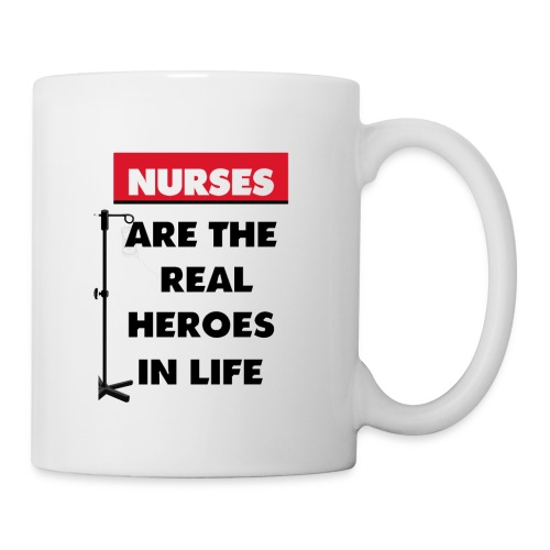 nurses are the real heroes in life - Coffee/Tea Mug