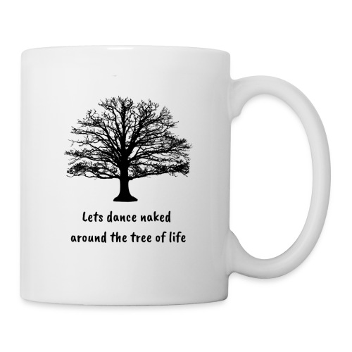 Lets dance naked around the tree of life - Coffee/Tea Mug