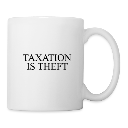 Taxation Is Theft - Coffee/Tea Mug