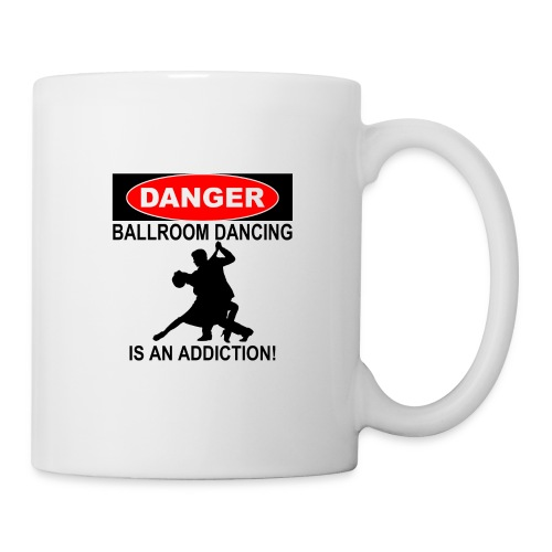 Danger Ballroom Dancing Is Addiction - Coffee/Tea Mug