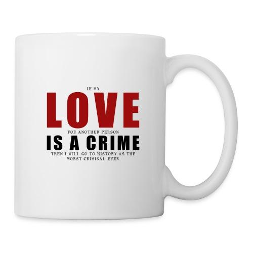 If LOVE is a CRIME - I'm a criminal - Coffee/Tea Mug