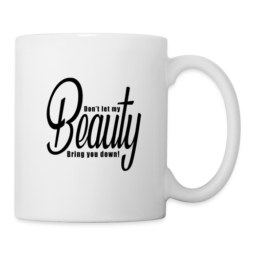 Don't let my BEAUTY bring you down! (Black) - Coffee/Tea Mug