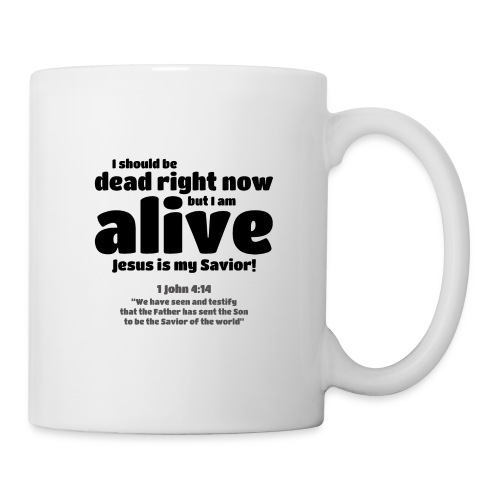 I Should be dead right now, but I am alive. - Coffee/Tea Mug