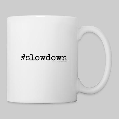 #slowdown mug - Coffee/Tea Mug