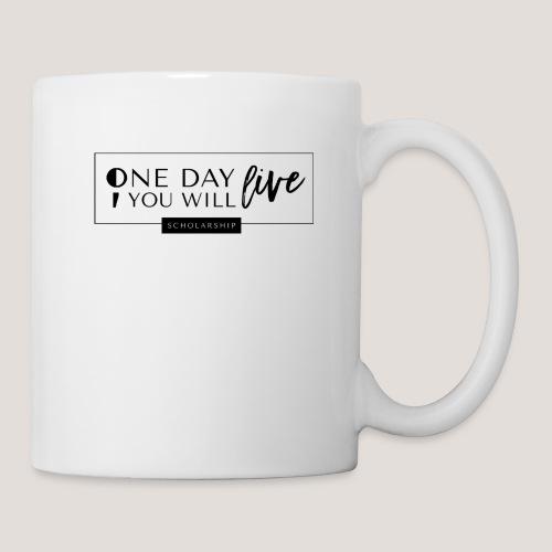 ; One Day You Will Live - Coffee/Tea Mug