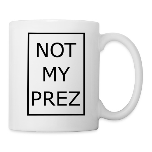 Not My Prez - Coffee/Tea Mug
