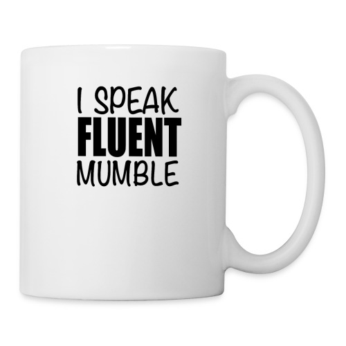 I Speak Fluent Mumble - Coffee/Tea Mug
