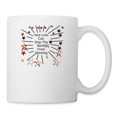 Your Love Can Stop The World From Spinning - Coffee/Tea Mug
