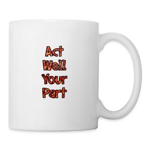 act well your part mug - Coffee/Tea Mug