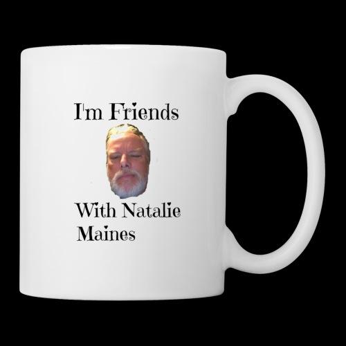 I'm Friends W/ Natalie Maines - Coffee/Tea Mug