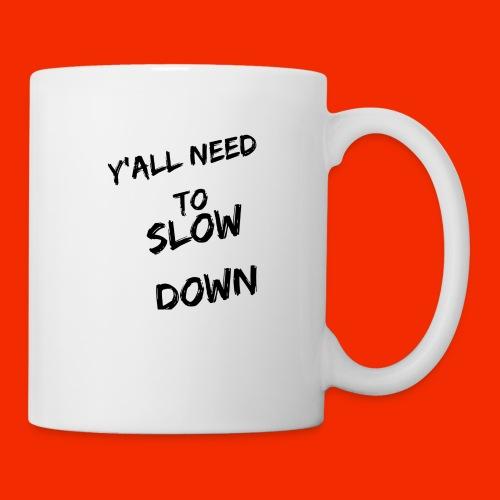 Y'all Need To Slow Down - Coffee/Tea Mug