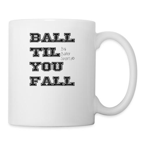 ball til you fall - Coffee/Tea Mug