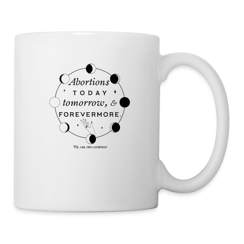 Abortions Today Tomorrow And Forevermore - Coffee/Tea Mug