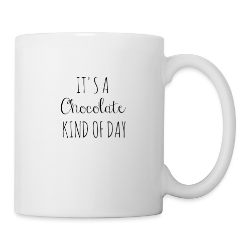 It's A Chocolate Kind Of Day - Coffee/Tea Mug