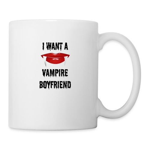 I Want a Vampire Boyfriend - Coffee/Tea Mug