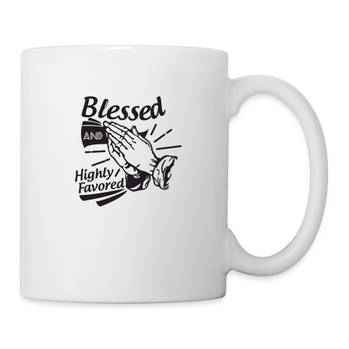 Blessed And Highly Favored - Coffee/Tea Mug