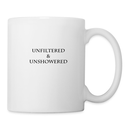 Unfiltered And unshowered - Coffee/Tea Mug