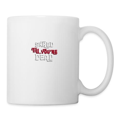Shred 'Till You're Dead - Coffee/Tea Mug