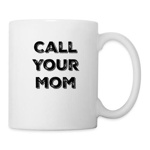 Call your Mom,Funny men's tshirt from mom to son - Coffee/Tea Mug
