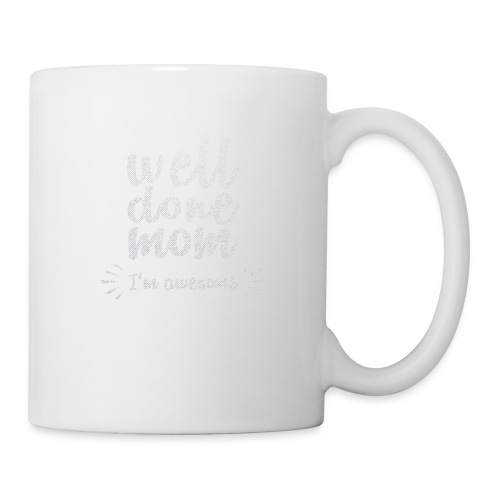Well done mom - I'm awesome - Coffee/Tea Mug