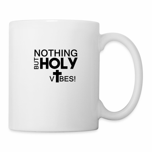 Nothing But HOLY VIBES - Coffee/Tea Mug