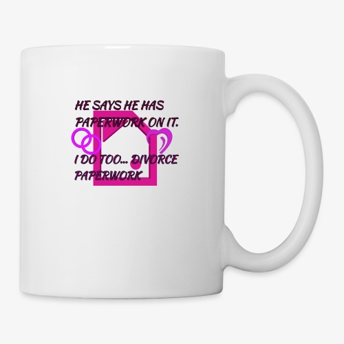 He says he has paperwork on it - Coffee/Tea Mug