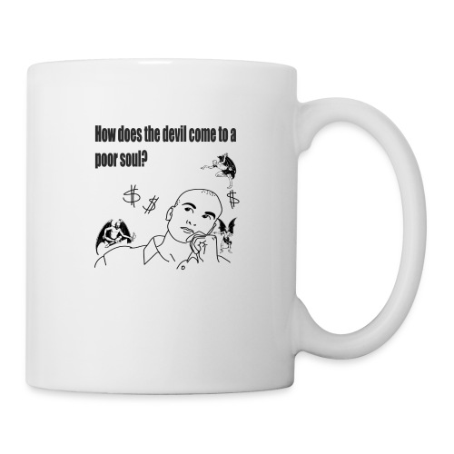 How does the devil come to a poor soul? - Coffee/Tea Mug