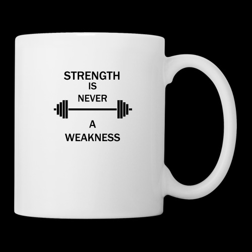 Strength is NEVER a WEAKNESS - Coffee/Tea Mug