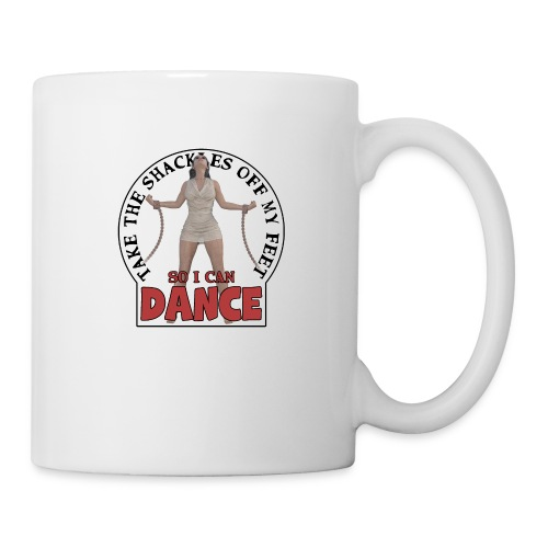 Take the shackles off my feet so I can dance - Coffee/Tea Mug