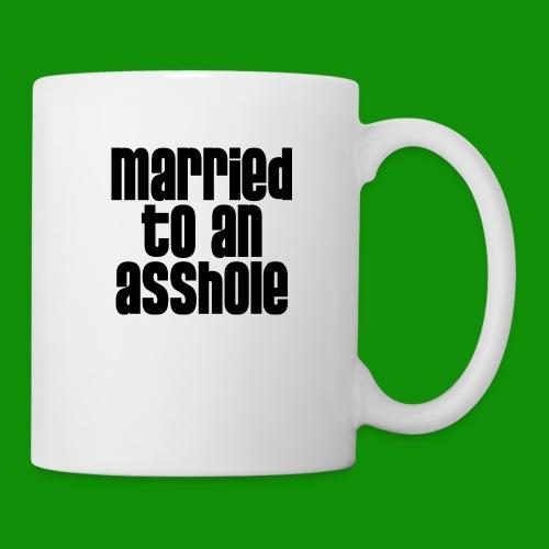 Married to an A&s*ole - Coffee/Tea Mug