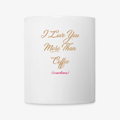 I Love You More Than Coffee - Coffee/Tea Mug