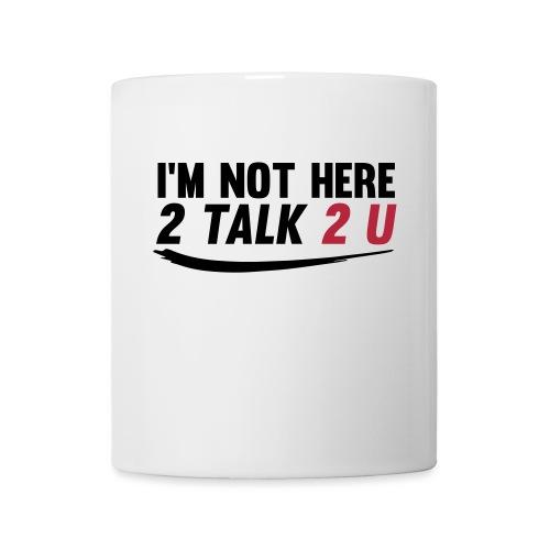 Im Not Here 2 Talk 2 You - Coffee/Tea Mug