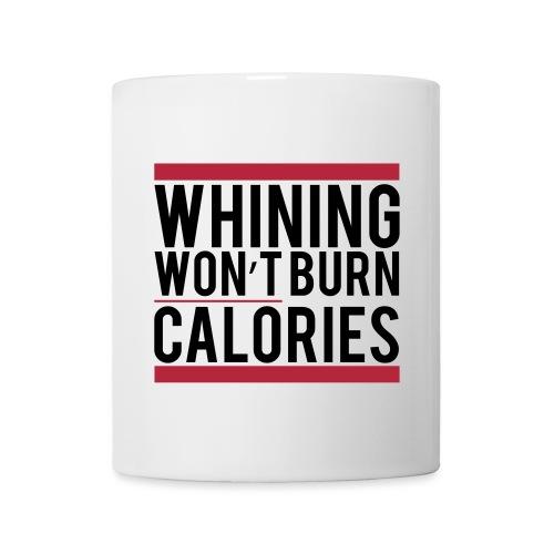 Whining won't burn calories - Coffee/Tea Mug