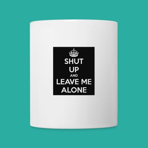 Shut Up And Leave Me Alone - Coffee/Tea Mug