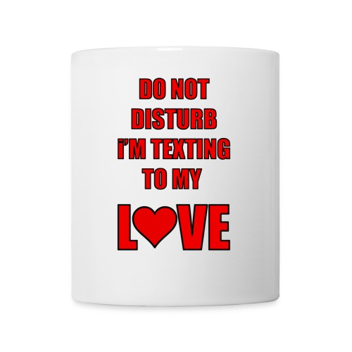 Do not Disturb im texting to my love - Coffee/Tea Mug