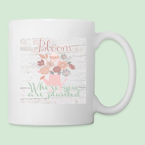 Bloom where you are planted - Coffee/Tea Mug