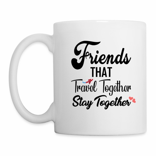 Friends That Travel Together Stay Together - Coffee/Tea Mug