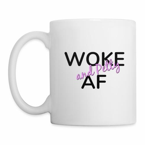 Woke and Petty AF - Coffee/Tea Mug