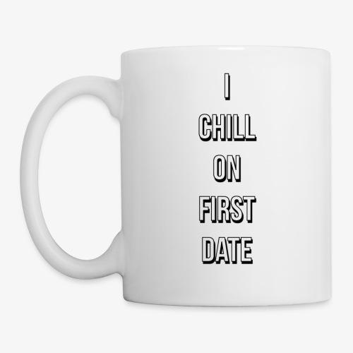 I CHILL ON FIRST DATE - Coffee/Tea Mug
