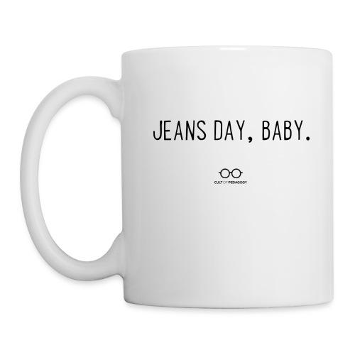 Jeans Day, Baby. (black text) - Coffee/Tea Mug