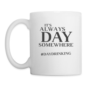 Day Drinking - Coffee/Tea Mug